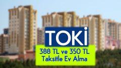 TOKİ Dar Gelirliye 388 TL ve 350 TL Taksitle Ev Alma Şartları