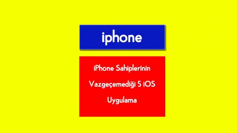 iPhone Sahiplerinin Vazgeçemediği 5 iOS Uygulama